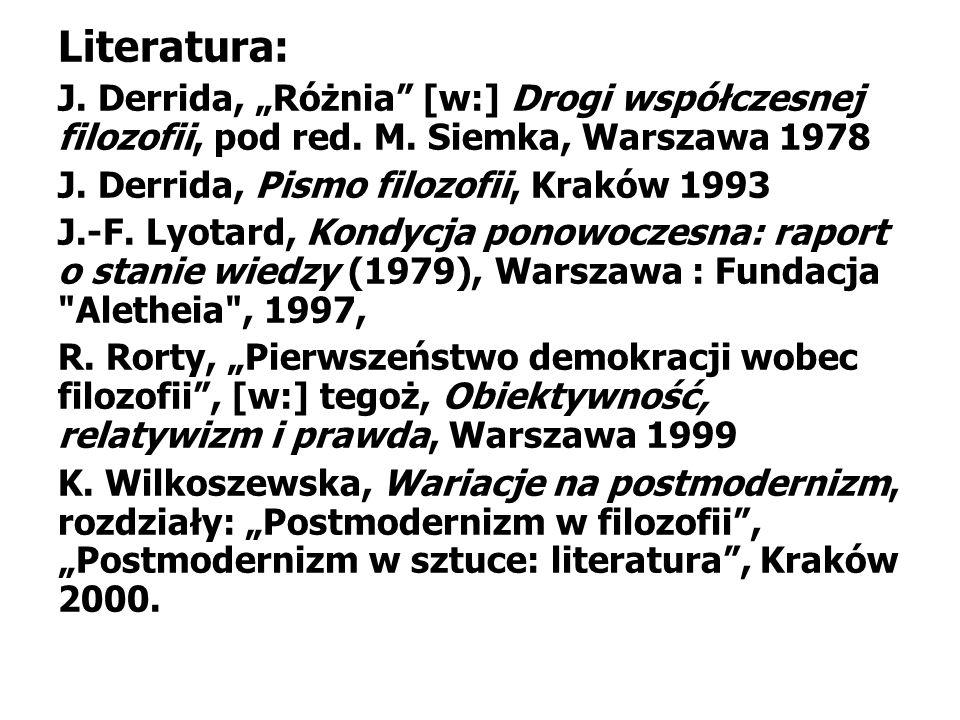 """Literatura: J. Derrida, """"Różnia [w:] Drogi współczesnej filozofii, pod red. M. Siemka, Warszawa 1978."""